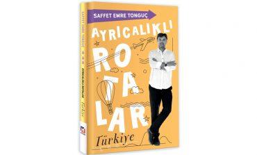 Saffet Emre Tonguç, Yeni Kitabı Ayrıcalıklı Rotalar ile Türkiye'nin En Özel Seyahat Noktalarını Konu Alıyor