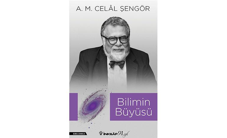 Celal Şengör'den Yeni Kitap: Bilimin Büyüsü