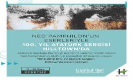 Dünyaca ünlü ressam Ned Pamphilon '1919-2019 100. Yıl Atatürk Sergisi' ile Hilltown'da