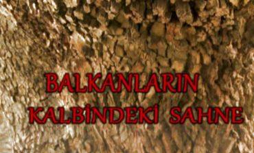 """Balkanların Kalbindeki Sahne"""" Belgeseli"""