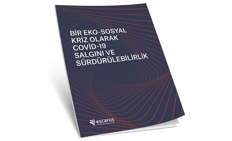 ESCARUS'un yeni raporu: Bir Eko-Sosyal Kriz olarak COVİD-19 Salgını ve Sürdürülebilirlik