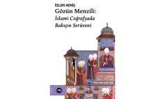 İslami coğrafyada bakış, temsil ve sanatsal üretim yolculuğu