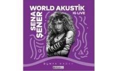 """Sena Şener """"World Akustik"""" sahnesine konuk oluyor"""